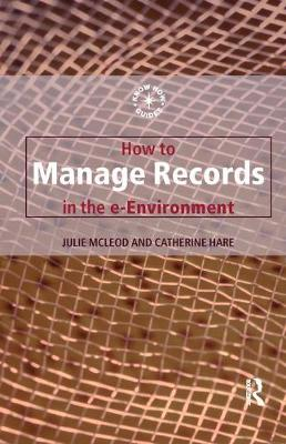 How to Manage Records in the E-Environment by Catherine Hare