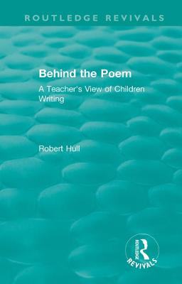 Behind the Poem: A Teacher's View of Children Writing book