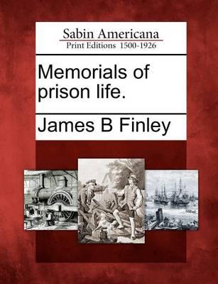 Memorials of Prison Life. by James Bradley Finley