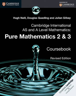 Cambridge International AS and A Level Mathematics: Pure Mathematics 2 and 3 Coursebook Cambridge International AS and A Level Mathematics: Pure Mathematics 2 and 3 Revised Edition Coursebook 2 and 3 by Hugh Neill