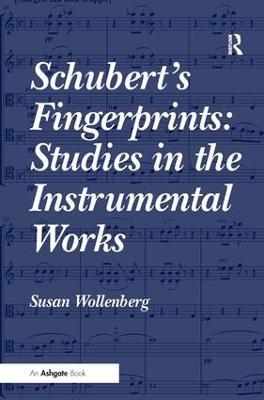 Schubert's Fingerprints: Studies in the Instrumental Works by Susan Wollenberg