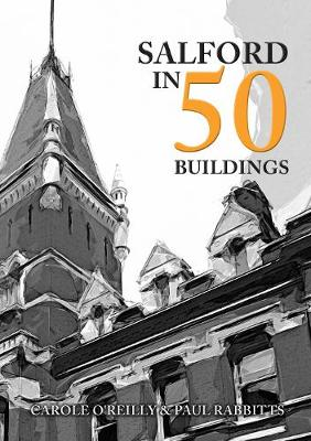 Salford in 50 Buildings by Carole O'Reilly