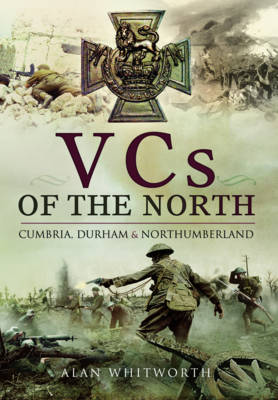 VCs of the North by Alan Whitworth