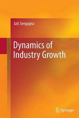 Dynamics of Industry Growth by Jati Sengupta