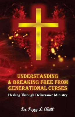 Understanding and Breaking Free from Generational Curses by Peggy Elliott
