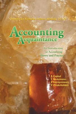 Accounting Acquaintance: An Introduction to Accounting: Theory and Practice by Onyerhovwo Katherine Akinbola I C I a