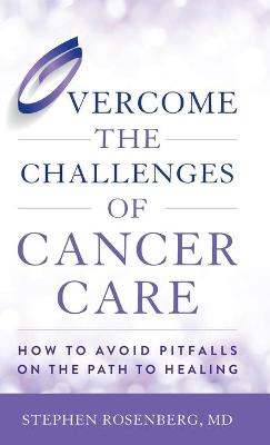 Overcome the Challenges of Cancer Care: How to Avoid Pitfalls on the Path to Healing book