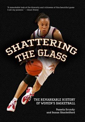 Shattering The Glass: The Remarkable History Of Women's Basketball book