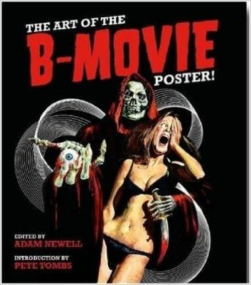 Art Of The B Movie Poster! by Adam Newell