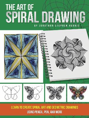 The Art of Spiral Drawing: Learn to create spiral art and geometric drawings using pencil, pen, and more book