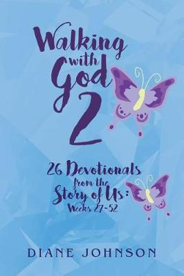 Walking with God 2: 26 Devotionals from the Story of Us: Weeks 27-52 by Diane Johnson