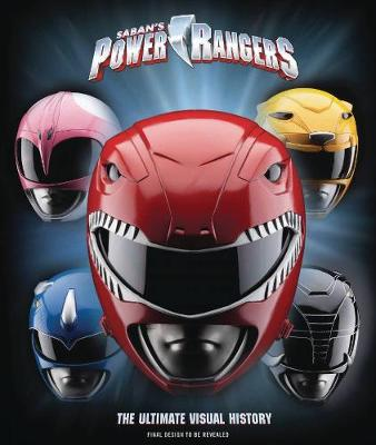Power Rangers: The Ultimate Visual History by Ramin Zahed