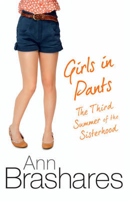 Girls In Pants: The Third Summer Of The Sisterhood by Ann Brashares