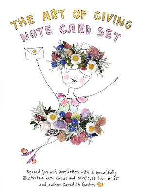 The Art of Giving Note Card Set: 16 beautifully illustrated note cards with envelopes featuring messages of joy and inspiration by Meredith Gaston