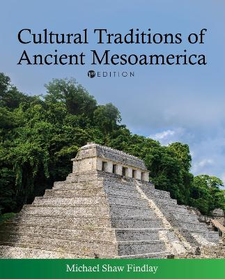 Cultural Traditions of Ancient Mesoamerica by Michael Shaw Findlay