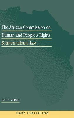 African Commission on Human and Peoples' Rights and International Law by Rachel Murray