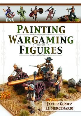 Painting Wargaming Figures by Javier Gomez Valero