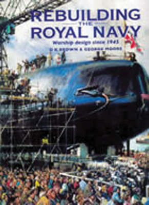 Rebuilding the Royal Navy by H. Moore