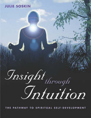 Insight Through Intuition: The Pathway to Spritual Self-development by Julie Soskin