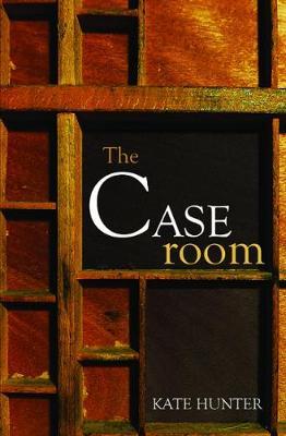 Caseroom by Kate Hunter