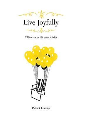 Live Joyfully by Patrick Lindsay