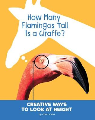 How Many Flamingos Tall Is a Giraffe?: Creative Ways to Look at Height by Clara Cella
