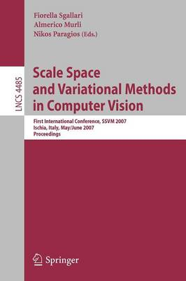 Scale Space and Variational Methods in Computer Vision: First International Conference, SSVM 2007, Ischia, Italy, May 30 - June 2, 2007, Proceedings by Fiorella Sgallari