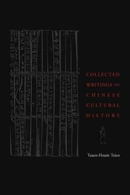 Collected Writings on Chinese Cultural History by Tsuen-hsuin Tsien
