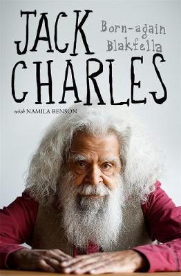 Jack Charles: Born-again Blakfella by Jack Charles