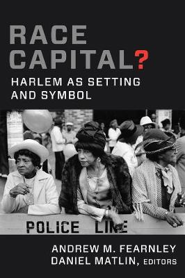 Race Capital?: Harlem as Setting and Symbol by Andrew M. Fearnley