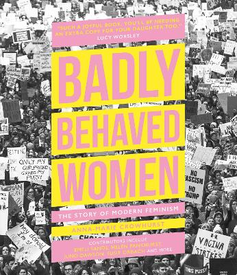 Badly Behaved Women: The Story of Modern Feminism by Anna-Marie Crowhurst