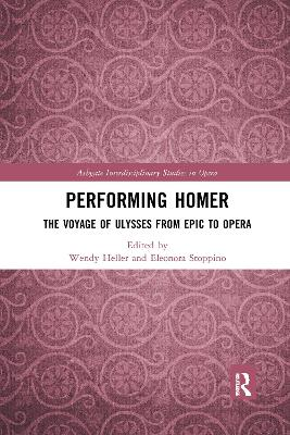 Performing Homer: The Voyage of Ulysses from Epic to Opera by Wendy Heller