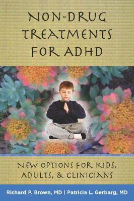 Non-Drug Treatments for ADHD: New Options for Kids, Adults, and Clinicians by Richard P. Brown