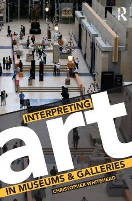 Interpreting Art in Museums and Galleries by Christopher Whitehead