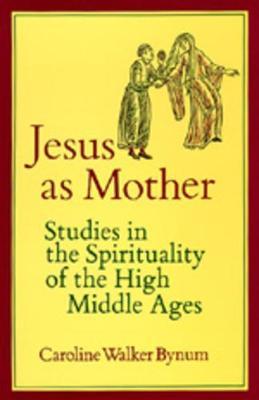 Jesus as Mother by Caroline Walker Bynum