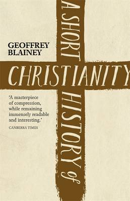 A Short History Of Christianity by Geoffrey Blainey