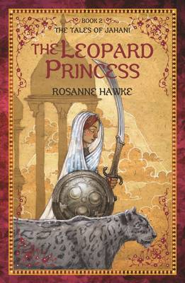 The Leopard Princess Book 2: The Tales of Jahani by Rosanne Hawke