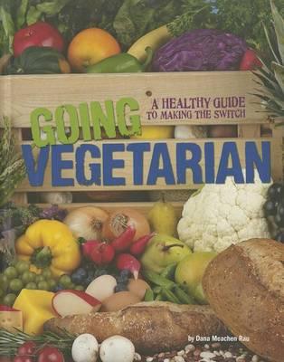 Going Vegetarian by Dana Meachen Rau