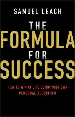 The Formula for Success: How to Win at Life Using Your Own Personal Algorithm by Samuel Leach