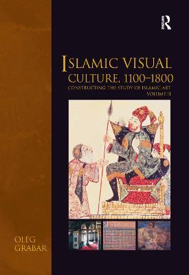 Islamic Visual Culture, 1100-1800 book