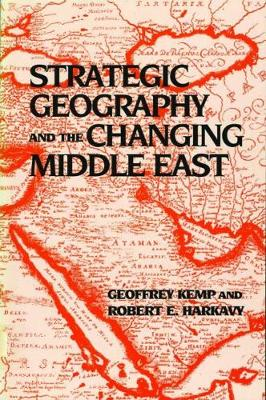 Strategic Geography and the Changing Middle East by Robert E. Harkavy
