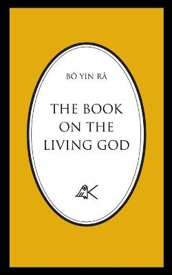 The Book on the Living God, Second Edition by Bo Yin Ra