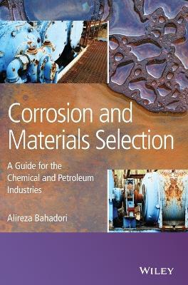 Corrosion and Materials Selection by Alireza Bahadori