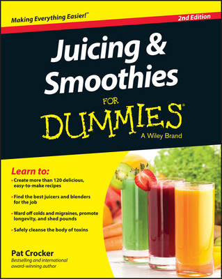 Juicing & Smoothies for Dummies, 2nd Edition by Pat Crocker