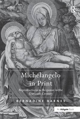 Michelangelo in Print by Bernadine Barnes