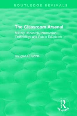 The Classroom Arsenal by Douglas D. Noble