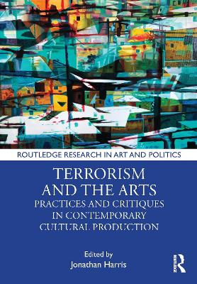 Terrorism and the Arts: Practices and Critiques in Contemporary Cultural Production book