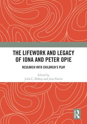 The Lifework and Legacy of Iona and Peter Opie by Julia C. Bishop