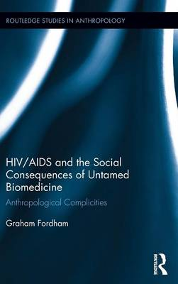 HIV/AIDS and the Social Consequences of Untamed Biomedicine book