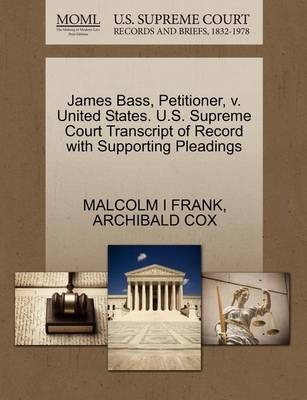James Bass, Petitioner, V. United States. U.S. Supreme Court Transcript of Record with Supporting Pleadings by Malcolm I Frank